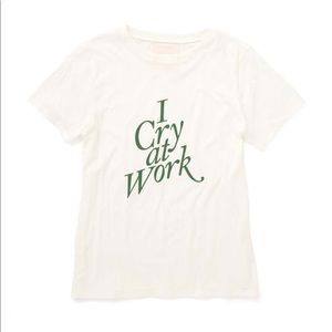 """I Cry at Work"" White tee. NWT!!"